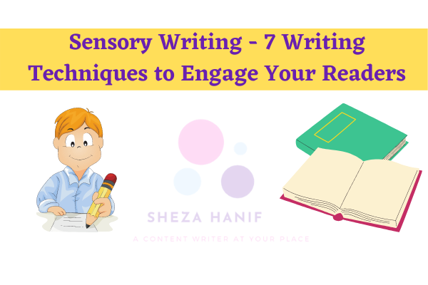 Sensory Writing – 7 Writing Techniques to Engage Your Readers