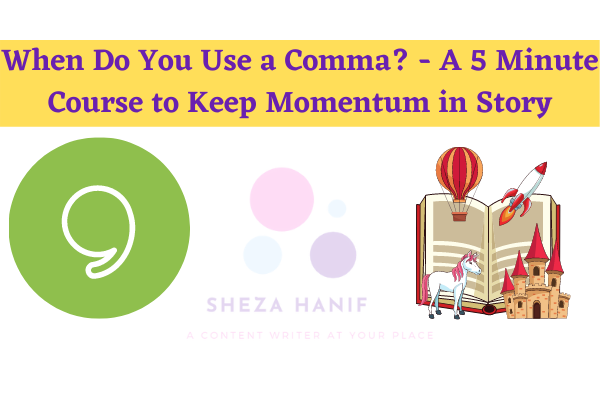 When Do You Use a Comma? – A 5 Minute Course to Keep Momentum in Story