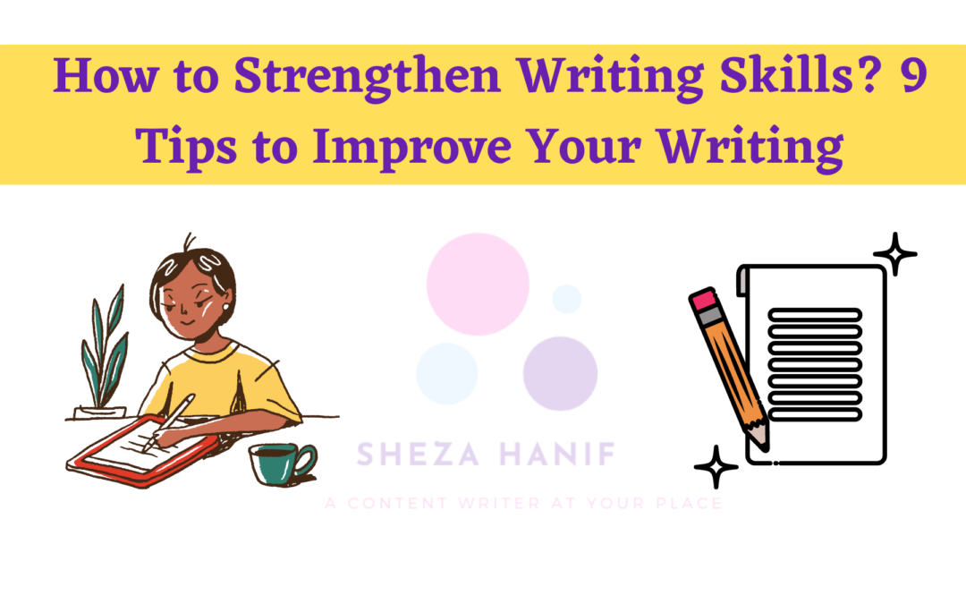 How to Strengthen Writing Skills? 9 Tips to Improve Your Writing